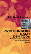 Michael Lüders, Wir hungern nach dem Tode