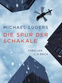 Die Spur der Schakale Thriller Roman von Michael Lüders, C.H. Beck