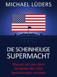 Michael Lüders, Die scheinheilige Supermacht